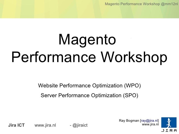 Magento Performance Workshop @mm12nl        Magento Performance Workshop            Website Performance Optimization (WPO)...