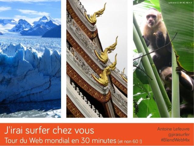 J'irai surfer chez vous  Tour du Web mondial en 30 minutes (et non 60 !)  Lefeuvre CC BY-NC-ND 4.0  Antoine Lefeuvre  @jir...