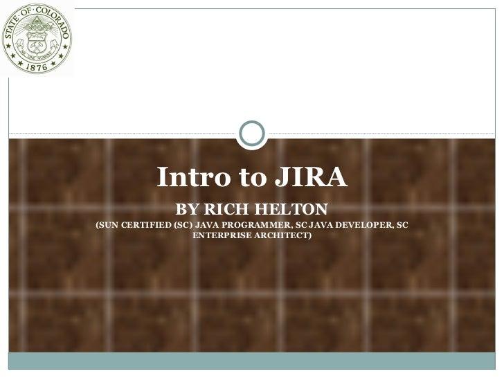 Intro to JIRA BY RICH HELTON (SUN CERTIFIED (SC) JAVA PROGRAMMER, SC JAVA DEVELOPER, SC ENTERPRISE ARCHITECT)