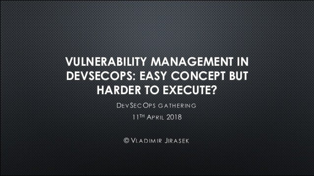 VULNERABILITY MANAGEMENT IN DEVSECOPS: EASY CONCEPT BUT HARDER TO EXECUTE?