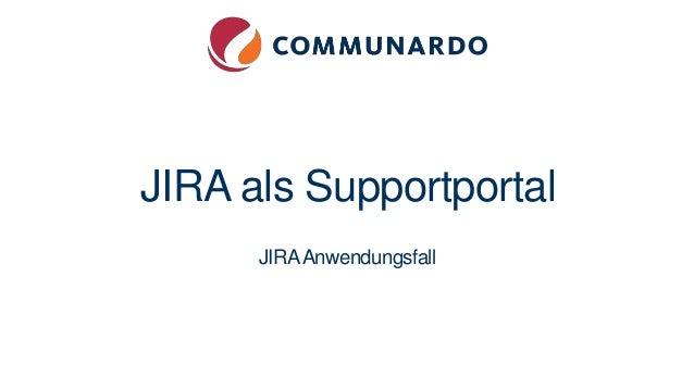JIRA als Supportportal JIRAAnwendungsfall