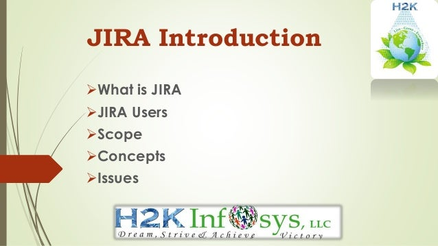 JIRA Introduction What is JIRA JIRA Users Scope Concepts Issues www.H2kinfosys.com