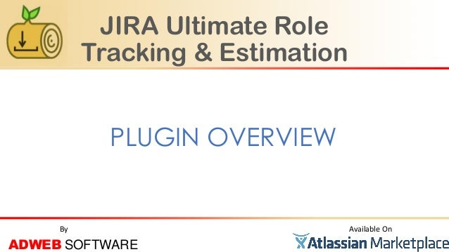 JIRA Ultimate Role Tracking & Estimation PLUGIN OVERVIEW Available On ADWEB SOFTWARE By