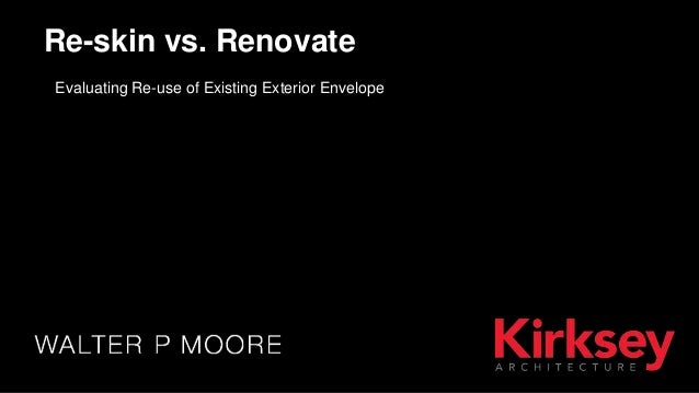 Evaluating Re-use of Existing Exterior Envelope Re-skin vs. Renovate