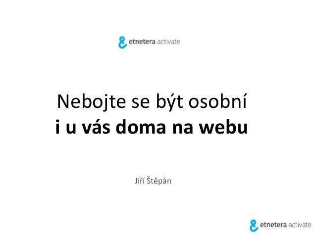 Nebojte se být osobní i u vás doma na webu Jiří Štěpán