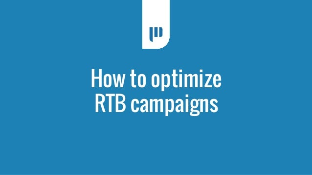 How to optimize  RTB campaigns