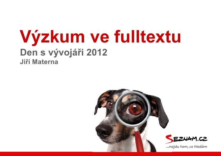 Výzkum ve fulltextuDen s vývojáři 2012Jiří Materna