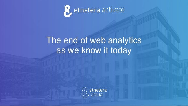 The end of web analytics as we know it today