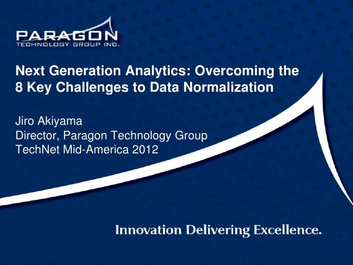 Next Generation Analytics: Overcoming the8 Key Challenges to Data NormalizationJiro AkiyamaDirector, Paragon Technology Gr...