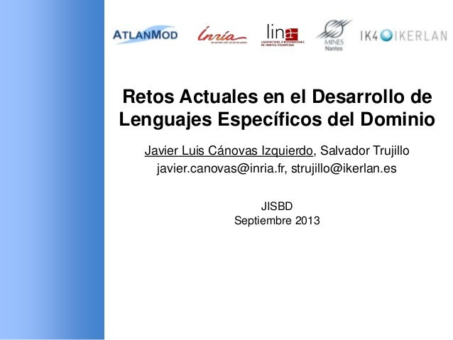 Retos Actuales en el Desarrollo de Lenguajes Específicos del Dominio Javier Luis Cánovas Izquierdo, Salvador Trujillo javi...