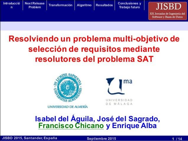 1 / 14Septiembre 2015JISBD 2015, Santander, España Introducció n Next Release Problem Transformación Algoritmo Resultados ...