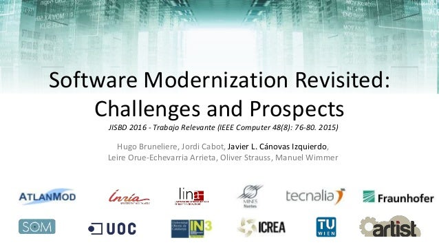Software Modernization Revisited: Challenges and Prospects Hugo Bruneliere, Jordi Cabot, Javier L. Cánovas Izquierdo, Leir...