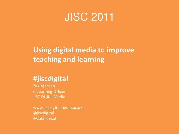 JISC 2011<br />Using digital media to improve teaching and learning<br />#jiscdigital<br />Zak Mensah<br />e-Learning Offi...
