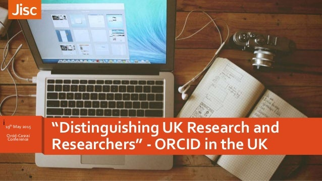 """i """"Distinguishing UK Research and Researchers"""" - ORCID in the UK 19th May 2o15 Orcid-Casrai Conference"""