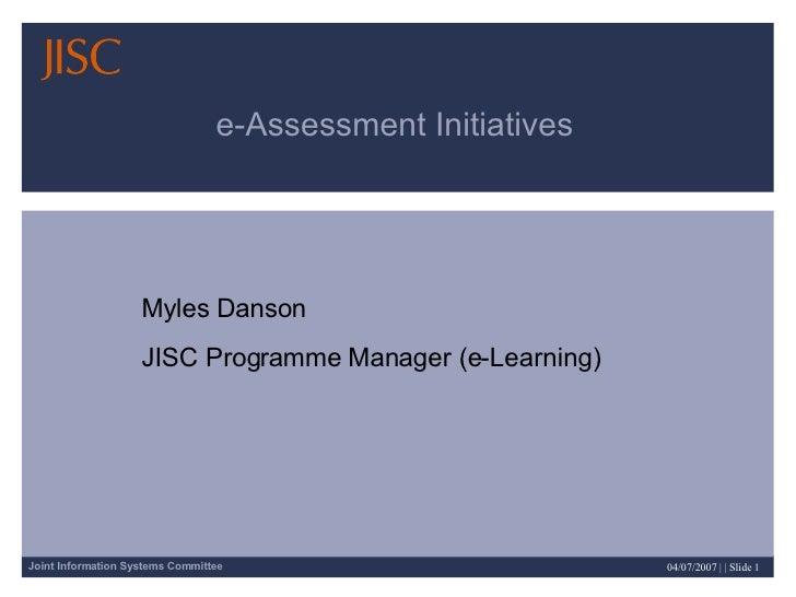 e-Assessment Initiatives Myles Danson  JISC Programme Manager (e-Learning)