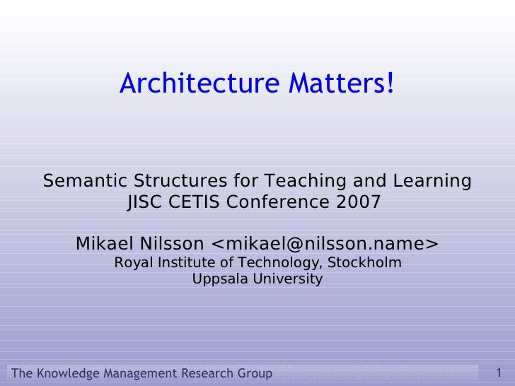 Architecture Matters!       Semantic Structures for Teaching and Learning             JISC CETIS Conference 2007          ...