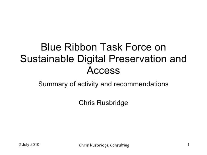 Blue Ribbon Task Force on Sustainable Digital Preservation and Access Summary of activity and recommendations Chris Rusbri...