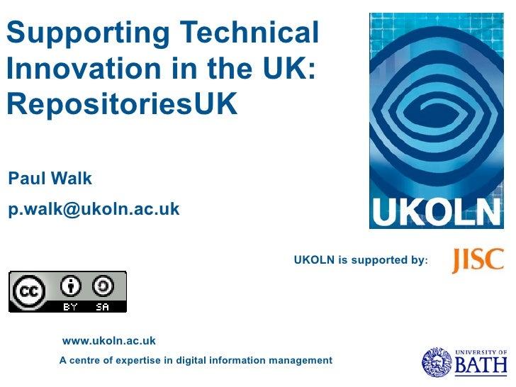 Supporting Technical Innovation in the UK: RepositoriesUK  Paul Walk p.walk@ukoln.ac.uk                                   ...