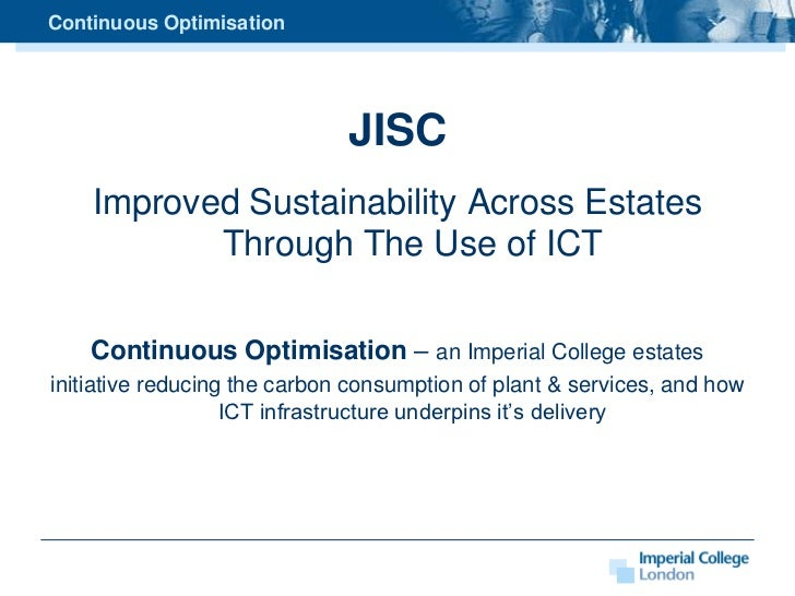 Continuous Optimisation<br />JISC <br />Improved Sustainability Across Estates Through The Use of ICT<br />Continuous Opti...
