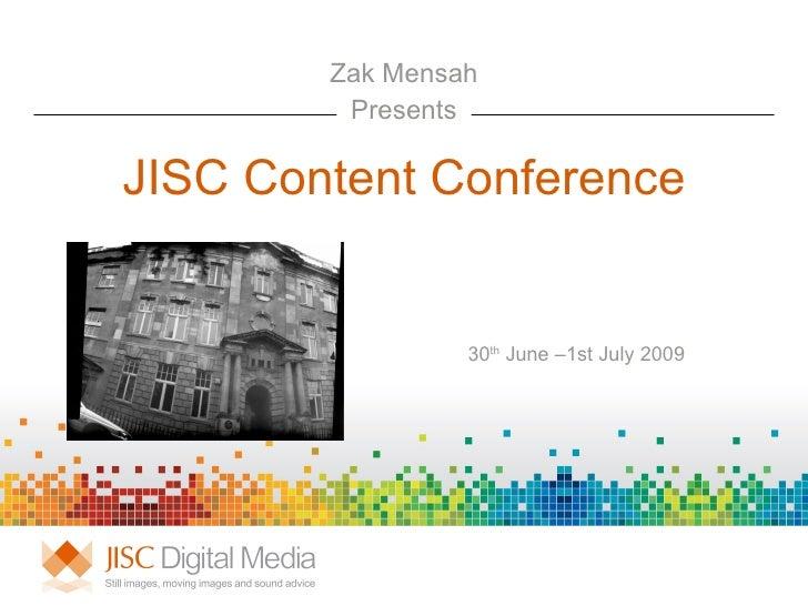 ZAK MENSAH          PRESENTS   JISC Content Conference                     30th June –1st July 2009