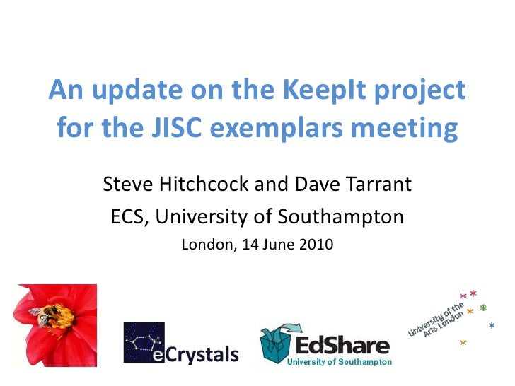 An update on the KeepIt project for the JISC exemplars meeting     Steve Hitchcock and Dave Tarrant      ECS, University o...