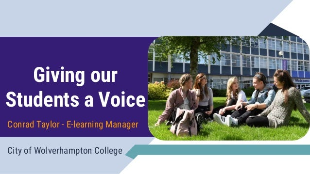 Giving our Students a Voice City of Wolverhampton College Conrad Taylor - E-learning Manager