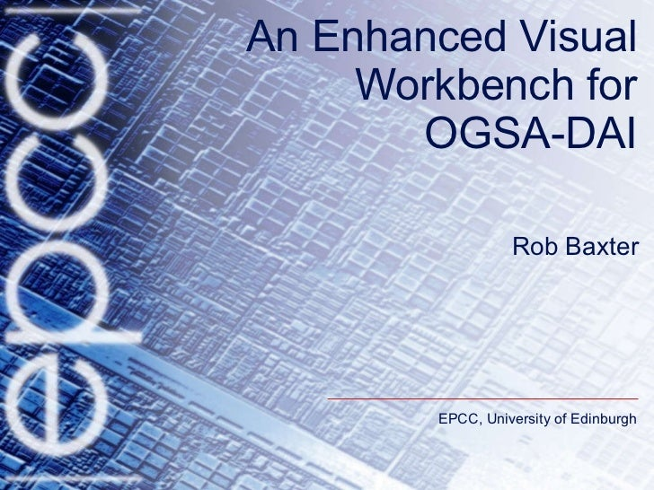 An Enhanced Visual Workbench for OGSA-DAI Rob Baxter