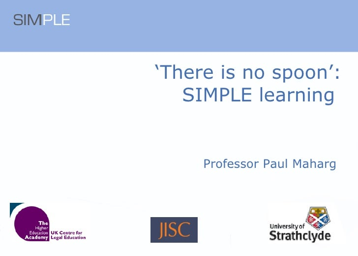 ' There is no spoon': SIMPLE learning  Professor Paul Maharg