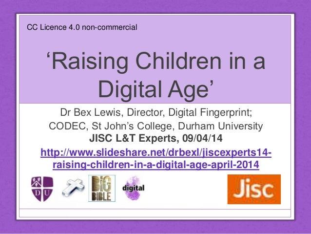 'Raising Children in a Digital Age' Dr Bex Lewis, Director, Digital Fingerprint; CODEC, St John's College, Durham Universi...