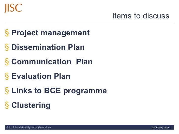Items to discuss  <ul><li>Project management  </li></ul><ul><li>Dissemination Plan </li></ul><ul><li>Communication  Plan  ...