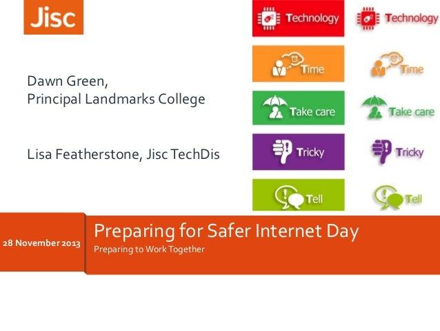 Dawn  Green,  Principal  Landmarks  College  Lisa  Featherstone,  Jisc  TechDis  22/11/2013  Preparing  for  Safer  Intern...