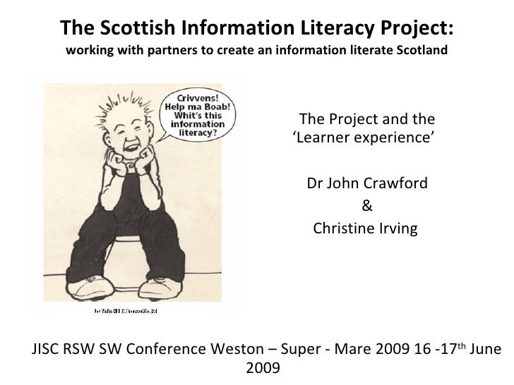 The Scottish Information Literacy Project: working with partners to create an information literate Scotland The Project an...