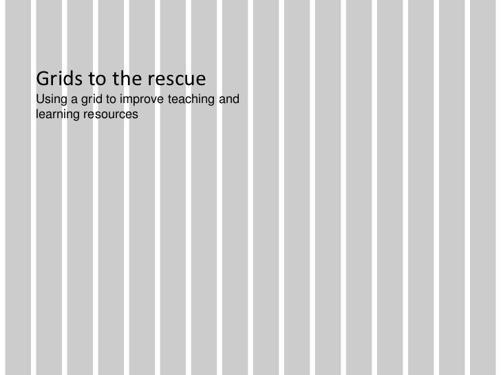 Grids to the rescue<br />Using a grid to improve teaching and learning resources<br />
