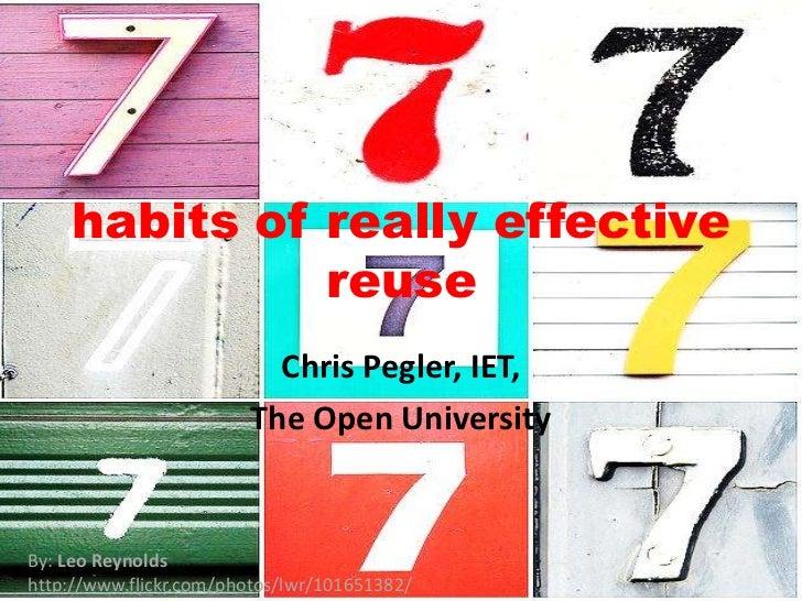habits of really effective reuse<br />Chris Pegler, IET, <br />The Open University<br />By: Leo Reynolds <br />http://www....