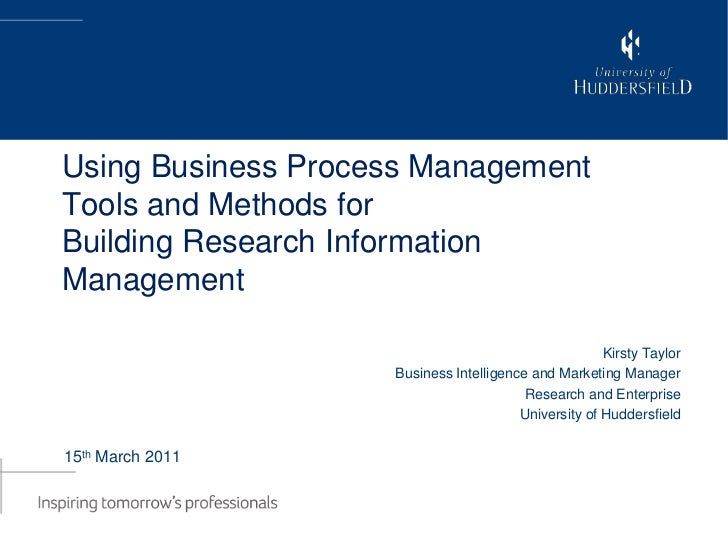 Using Business Process Management Tools and Methods forBuilding Research Information Management<br />Kirsty Taylor<br />Bu...