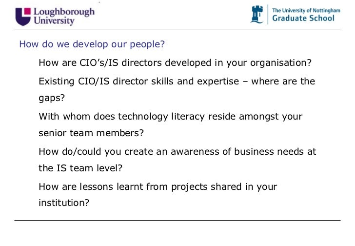 <ul><ul><li>How do we develop our people? </li></ul></ul><ul><ul><ul><li>How are CIO's/IS directors developed in your orga...