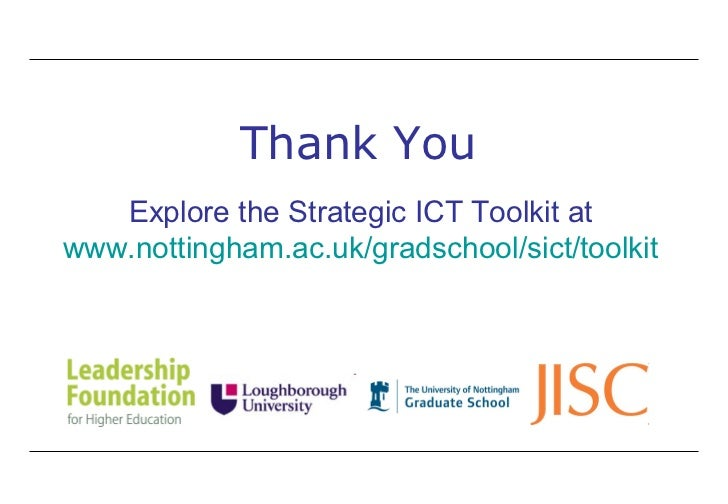 Thank You   Explore the Strategic ICT Toolkit at www.nottingham.ac.uk/gradschool/sict/toolkit