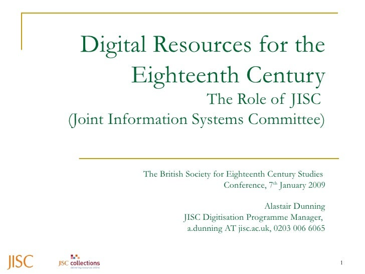 Digital Resources for the Eighteenth Century The Role of JISC  (Joint Information Systems Committee) Alastair Dunning JISC...