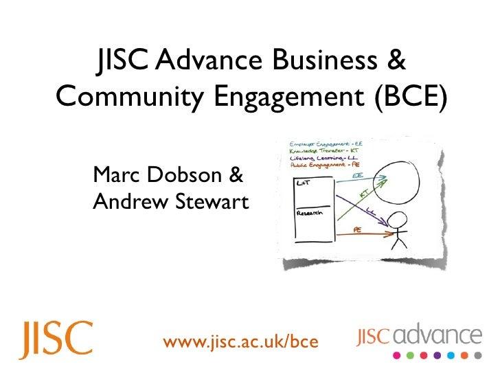 JISC Advance Business & Community Engagement (BCE)    Marc Dobson &   Andrew Stewart             www.jisc.ac.uk/bce