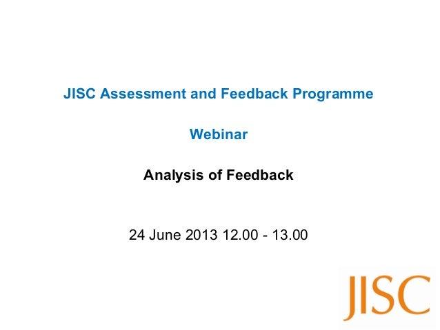 JISC Assessment and Feedback ProgrammeWebinarAnalysis of Feedback24 June 2013 12.00 - 13.00