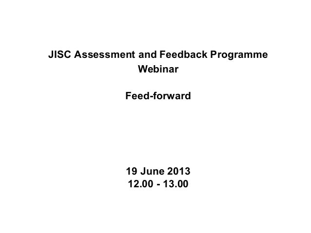 JISC Assessment and Feedback ProgrammeWebinarFeed-forward19 June 201312.00 - 13.00