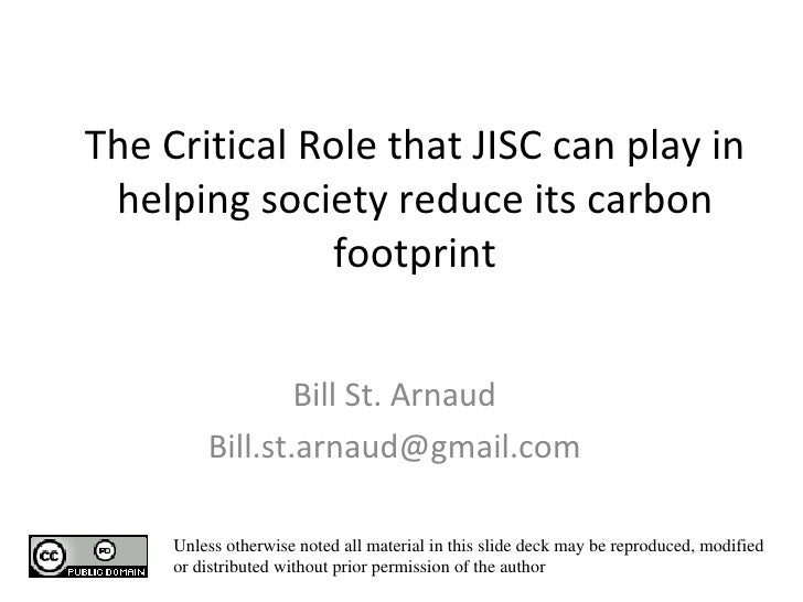 The Critical Role that JISC can play in helping society reduce its carbon footprint Bill St. Arnaud [email_address] Unless...