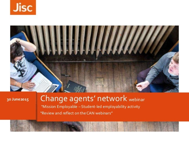 """""""Mission Employable – Student-led employability activity """"Review and reflect on the CAN webinars"""" 30 June2015 Change agent..."""