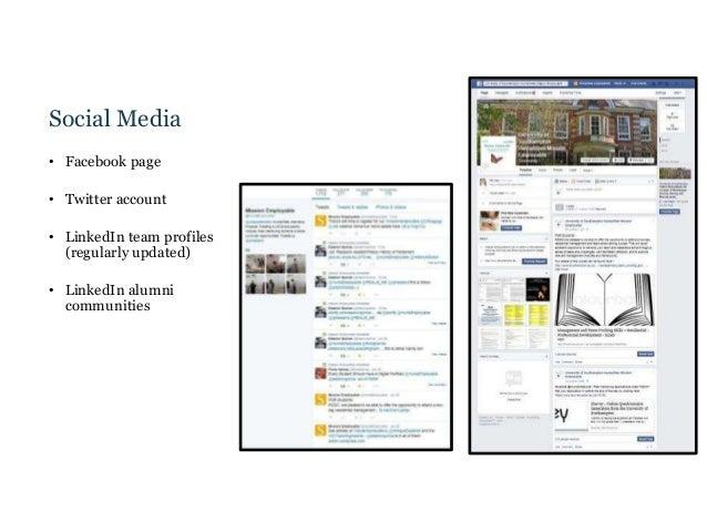 Social Media • Facebook page • Twitter account • LinkedIn team profiles (regularly updated) • LinkedIn alumni communities