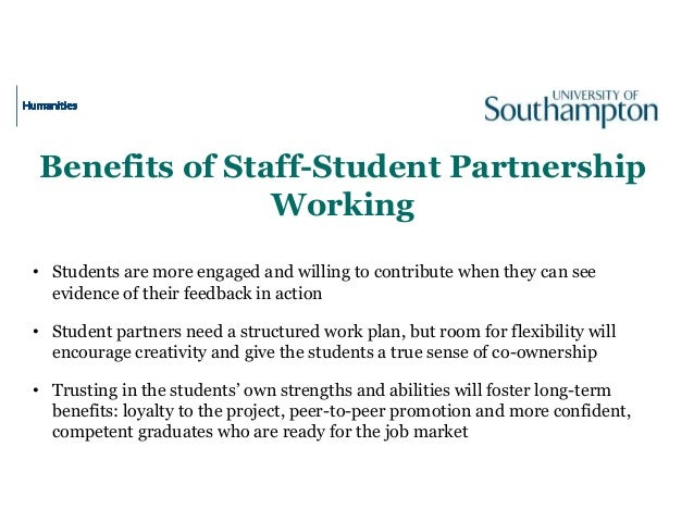 Benefits of Staff-Student Partnership Working • Students are more engaged and willing to contribute when they can see evid...