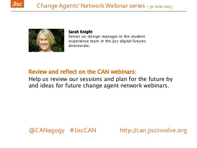 Change Agents' NetworkWebinar series – 30 June 2015 Review and reflect on the CAN webinars: Help us review our sessions an...