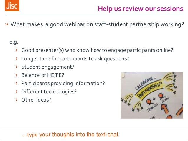 Help us review our sessions » What makes a good webinar on staff-student partnership working? e.g. › Good presenter(s) who...