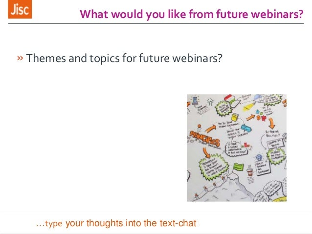 What would you like from future webinars? »Themes and topics for future webinars? …type your thoughts into the text-chat