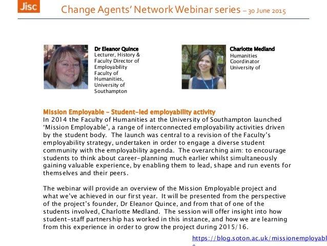 Change Agents' NetworkWebinar series – 30 June 2015 Charlotte Medland Humanities Coordinator University of Mission Employa...