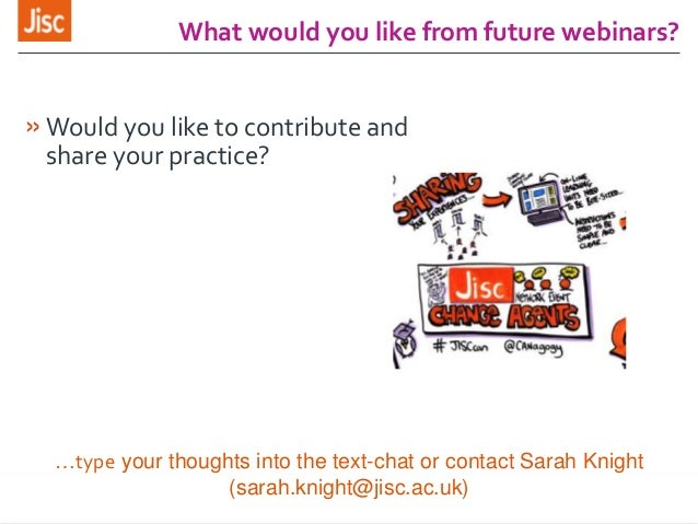 What would you like from future webinars? »Would you like to contribute and share your practice? …type your thoughts into ...